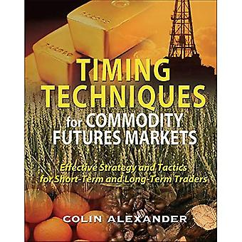 Timing Techniques for Commodity Futures Markets: Effective Strategy and Tactics for Short-Term and Long-Term Traders: Effective Strategy and Tactics for Short-term and Long-term Traders