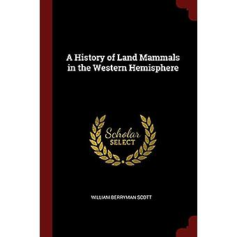 A History of Land Mammals in the Western Hemisphere by William Berrym