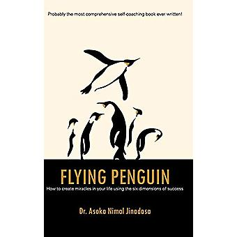 Flying Penguin - How to Create Miracles in Your Life Using the Six Dim