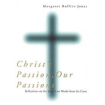 Christ's Passion - Intohimomme - Heijastukset seitsemästä viimeisestä sanasta