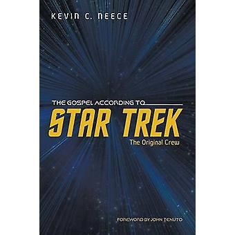 The Gospel According to Star Trek - The Original Crew by Kevin C Neece