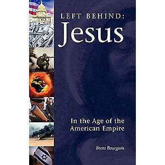 Left Behind - Jesus in the Age of the American Empire by Brent Bourgeo