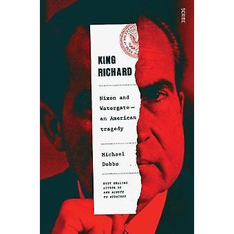 King Richard Nixon and Watergate an American tragedy