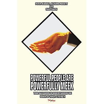 Powerful People Are Powerfully Meek: Your Daily� Guide to Understanding the� Power of Inner Strength
