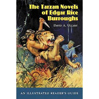 The Tarzan Novels of Edgar Rice Burroughs  An Illustrated Readers Guide by David A Ullery