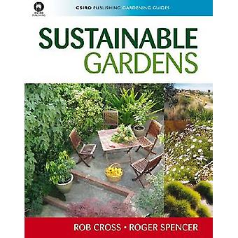 Sustainable Gardens by Rob Cross - Roger Spencer - 9780643094222 Book