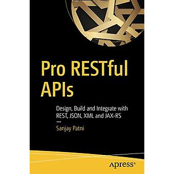 Pro RESTful APIs - Design - Build and Integrate with REST - JSON - XML