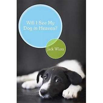 Will I See My Dog in Heaven? by Jack Wintz - 9781557255686 Book