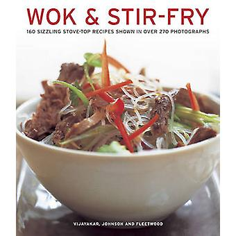 Wok & Stir-fry - 160 Sizzling Stove-top Recipes Shown in Over 270 Phot