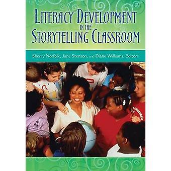 Literacy Development in the Storytelling Classroom by Sherry Norfolk