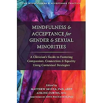 Mindfulness and Acceptance for Gender and Sexual Minorities: A Clinician's Guide to Fostering Compassion, Connection...