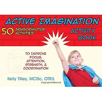 Active Imagination Activity Book: Sensorimotor Activities for Children to Improve Focus, Attention, Strength and Coordination