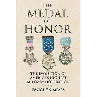 The Medal of Honor: The Evolution of America's Highest Military Decoration