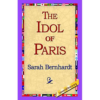 The Idol of Paris by Bernhardt & Sarah