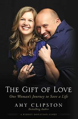 The Gift of Love One Womans Journey to Save a Life by Clipston & Amy