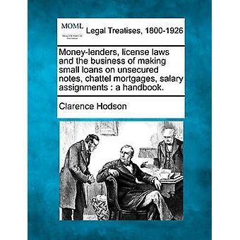Moneylenders license laws and the business of making small loans on unsecured notes chattel mortgages salary assignments  a handbook. by Hodson & Clarence
