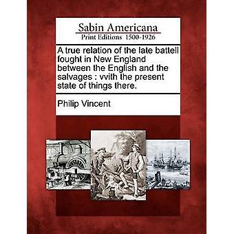 Un vero rapporto del tardo battell combattuto nel New England tra gli inglesi e i salvataggi con il presente stato di cose ci. da Vincent & Philip
