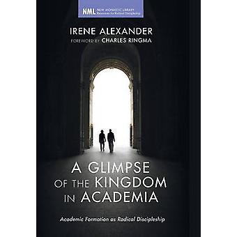 A Glimpse of the Kingdom in Academia by Alexander & Irene