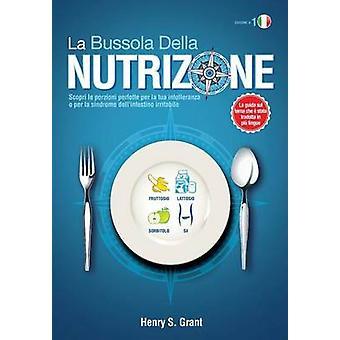 LA BUSSOLA DELLA NUTRIZIONE  Scopri le porzioni perfette per la tua intolleranza o per la sindrome dellintestino irritabile by Grant & Henry S.