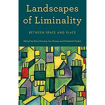 Landscapes of Liminality - Between Space and Place by Dara Downey - 97