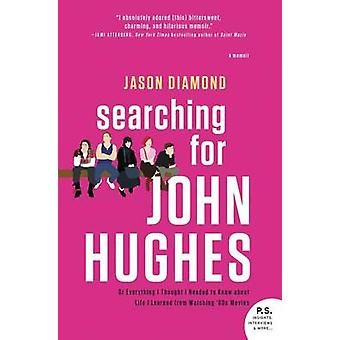 Searching for John Hughes - Or Everything I Thought I Needed to Know a