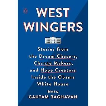 West Wingers - Stories from the Dream Chasers - Change Makers - and Ho