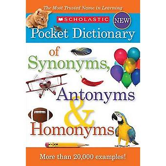 Scholastic Pocket Dictionary of Synonyms - Antonyms and Homonyms by S