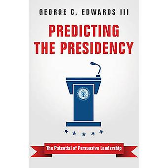 Predicting the Presidency - The Potential of Persuasive Leadership by