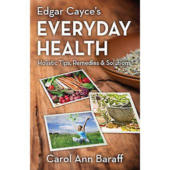 Edgar Cayce's Everyday Health - Holistic Tips - Remedies & Solutions b