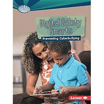 Digital Safety Smarts - Preventing Cyberbullying by Mary Lindeen - 978