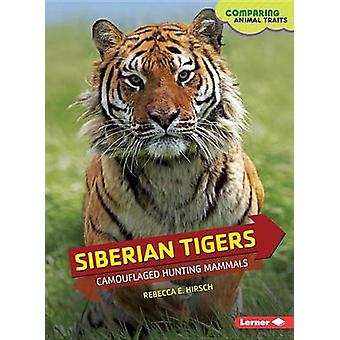 Siberian Tigers - Camouflaged Hunting Mammals by Hirsch Rebecca Eileen