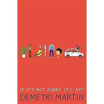 If It's Not Funny It's Art by Demetri Martin - 9781538729045 Book