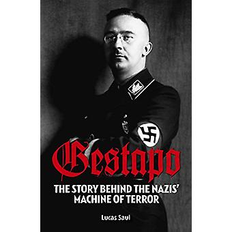 Gestapo the Story Behind the Nazis Machine of Terror by Lucas Paul -