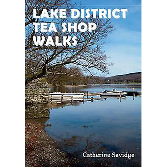 Lake District Tea Shop Walks by Catherine Savidge - 9781910758045 Book