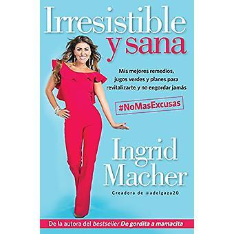 Irresistible Y Sana / Irresistible and Healthy by Ingrid Macher - 978