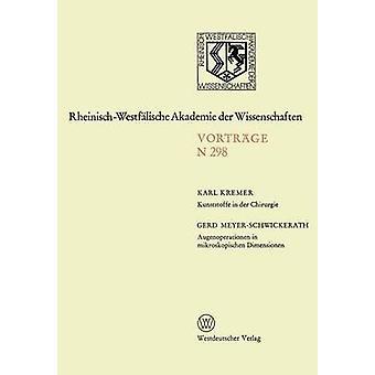 Kunststoffe in der chirurgie. Augenoperationen in Mikroskopischen Dimensionen door MeyerSchwickerath & KarlGerd