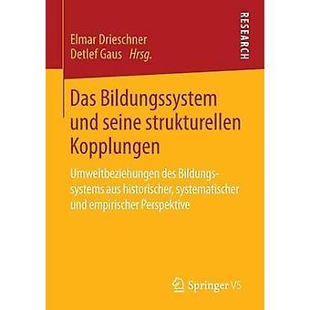 Das Bildungssystem und seine strukturellen Kopplungen  Umweltbeziehungen des Bildungssystems aus historischer systematischer und empirischer Perspektive by Drieschner & Elmar