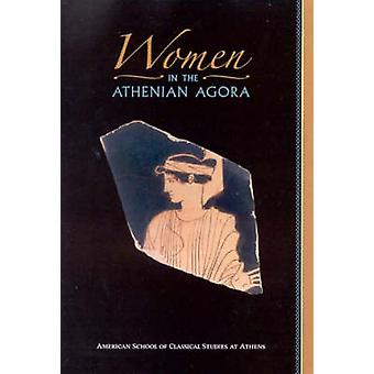 Women in the Athenian Agora by Susan I. Rotroff - 9780876616444 Book