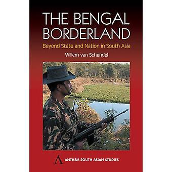The Bengal Borderland by van Schendel & Willem