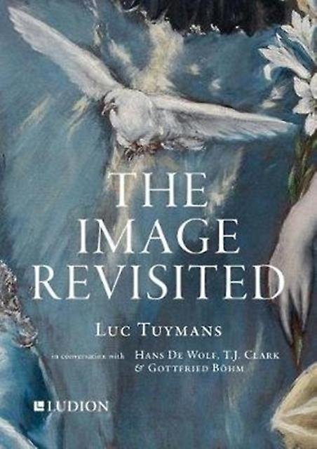 Luc Tuymans The Image Revisited by Luc Tuymans