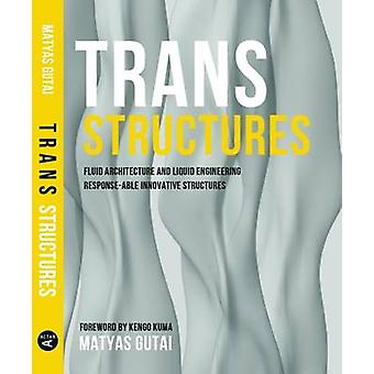 Trans Structures - Fluid Architecture and Liquid Engineering by Matyas