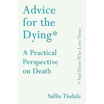 Advice for the Dying and Those Who Love Them by Sallie Tisdale
