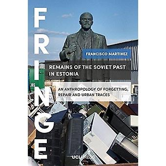 Remains of the Soviet Past in Estonia  An Anthropology of Forgetting Repair and Urban Traces by Francisco Martinez