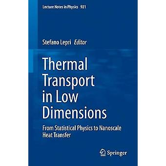 Thermal Transport in Low Dimensions  From Statistical Physics to Nanoscale Heat Transfer by Lepri & Stefano
