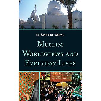 Muslim Worldviews and Everyday Lives by elAswad