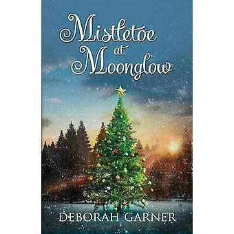Mistletoe at Moonglow by Garner & Deborah