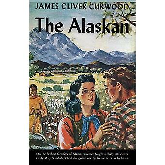 The Alaskan A Novel of the North by Curwood & James Oliver