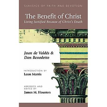 The Benefit of Christ Living Justified Because of Christs Death by de Valdes & Juan