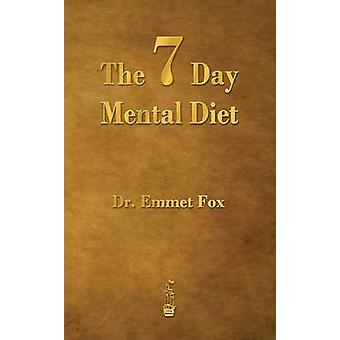 The Seven Day Mental Diet How to Change Your Life in a Week by Fox & Emmet
