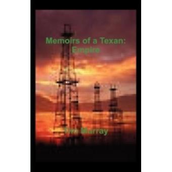 Memoirs of a Texan Empire by Murray & Tim